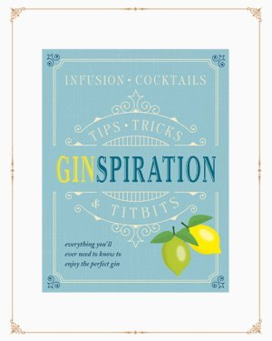 Ginspiration: Infusions, Cocktails